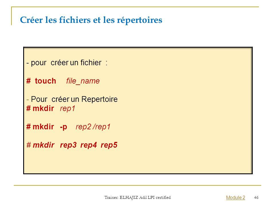 Créer les fichiers et les répertoires Trainer: ELHAJIZ Adil LPI certified Module 2 46