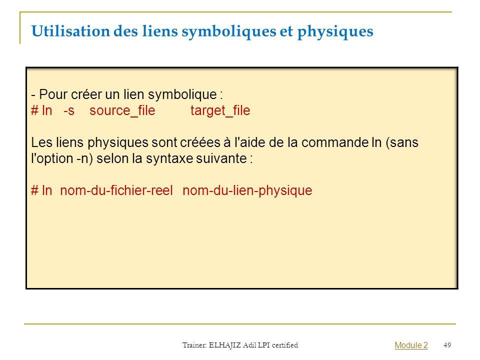 Utilisation des liens symboliques et physiques Trainer: ELHAJIZ Adil LPI certified Module 2 49