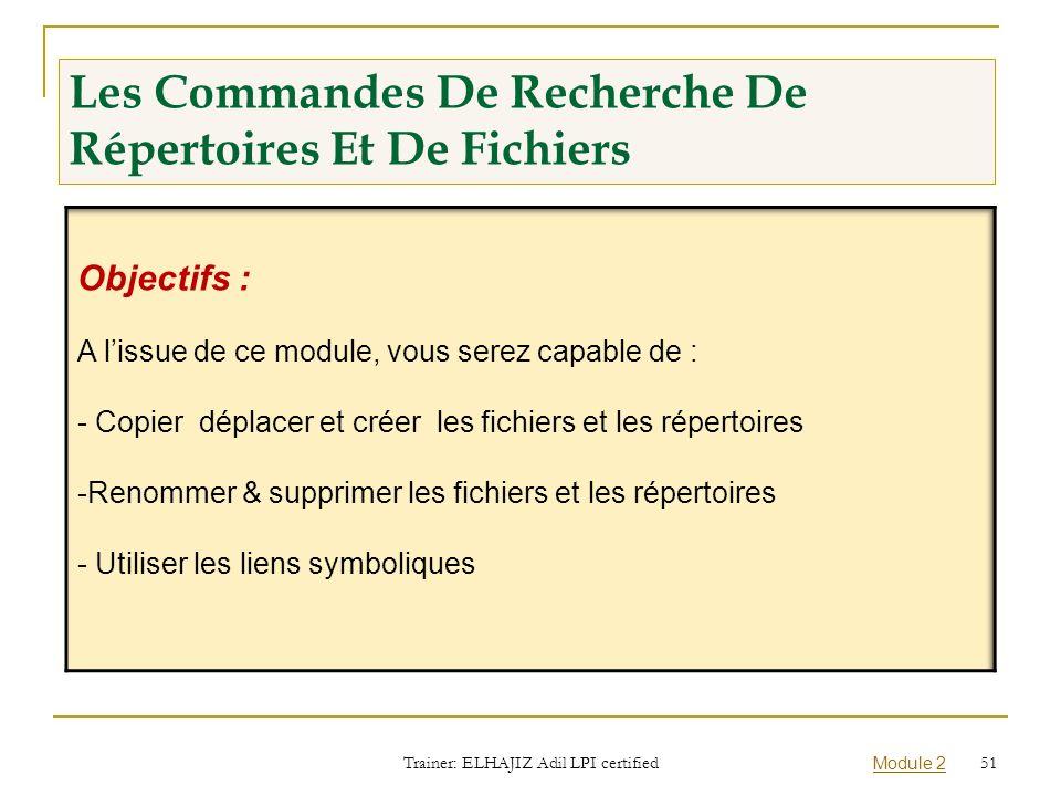 Les Commandes De Recherche De Répertoires Et De Fichiers Trainer: ELHAJIZ Adil LPI certified Module 2 51