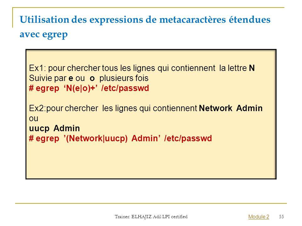 Utilisation des expressions de metacaractères étendues avec egrep Trainer: ELHAJIZ Adil LPI certified Module 2 55