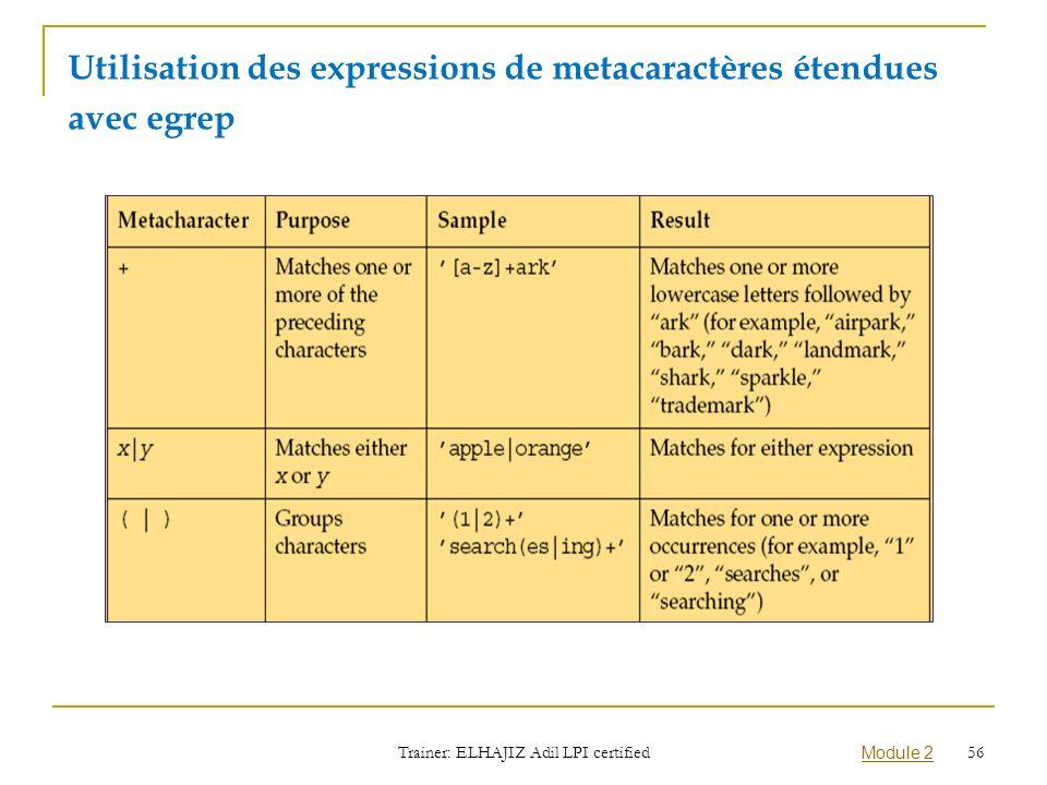 Utilisation des expressions de metacaractères étendues avec egrep Trainer: ELHAJIZ Adil LPI certified Module 2 56
