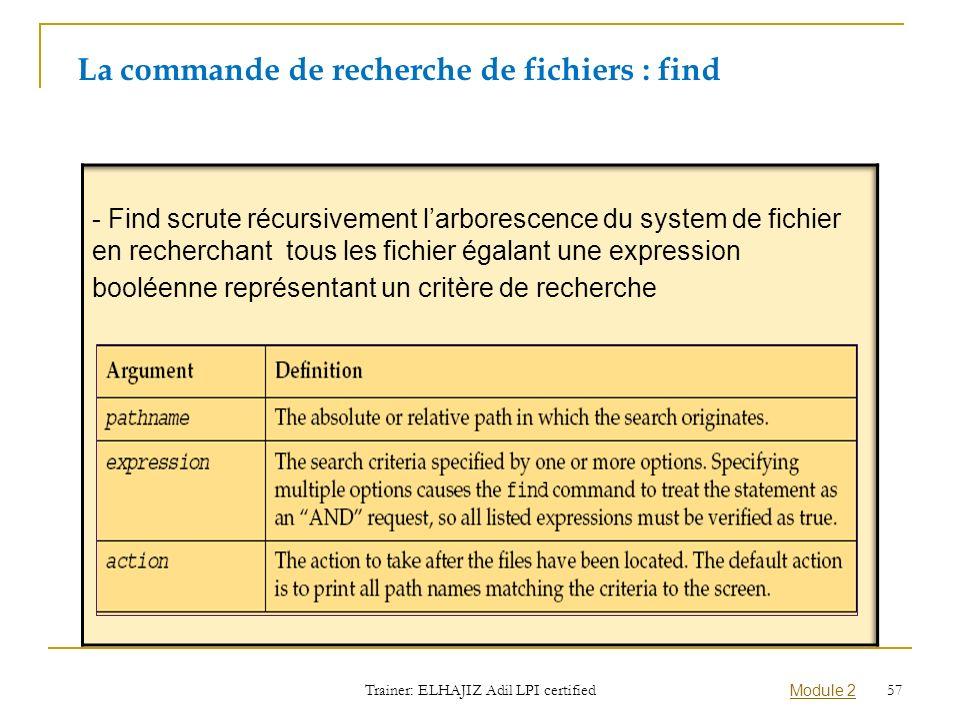 La commande de recherche de fichiers : find Trainer: ELHAJIZ Adil LPI certified Module 2 57