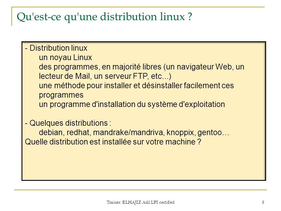 Qu'est-ce qu'une distribution linux ? Trainer: ELHAJIZ Adil LPI certified 8