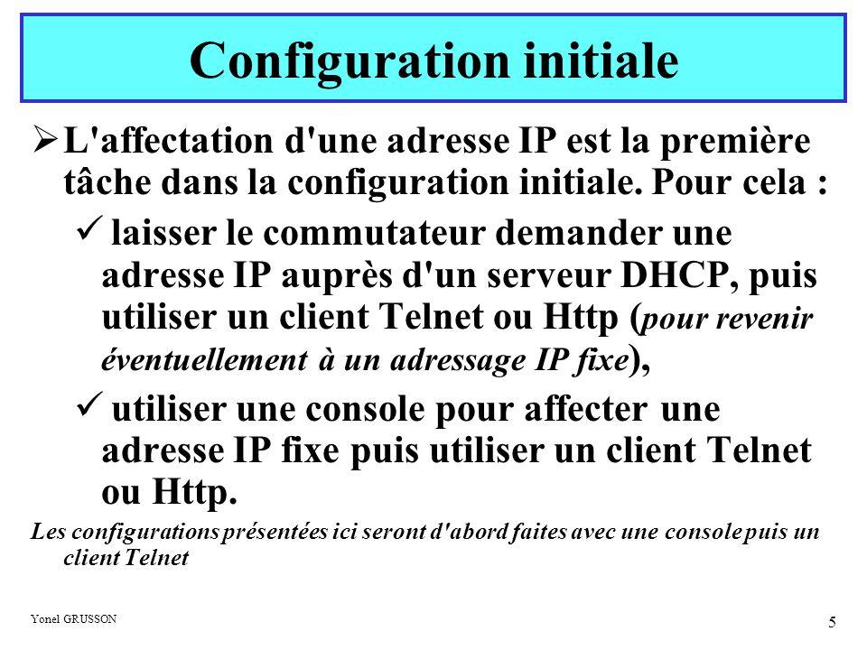 Yonel GRUSSON 5 L'affectation d'une adresse IP est la première tâche dans la configuration initiale. Pour cela : laisser le commutateur demander une a