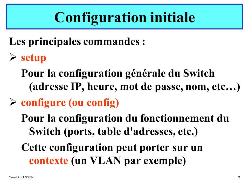 Yonel GRUSSON 7 Les principales commandes : setup Pour la configuration générale du Switch (adresse IP, heure, mot de passe, nom, etc…) configure (ou