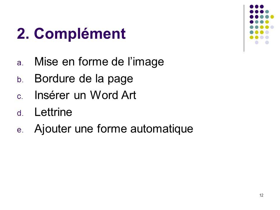 12 2. Complément a. Mise en forme de limage b. Bordure de la page c. Insérer un Word Art d. Lettrine e. Ajouter une forme automatique