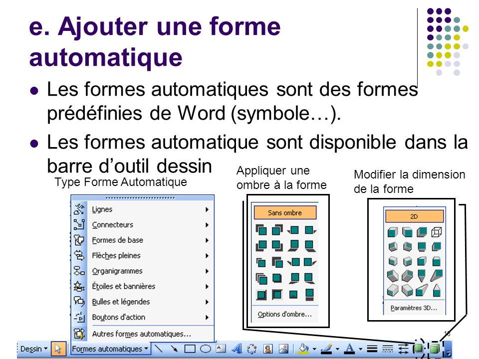 18 e. Ajouter une forme automatique Les formes automatiques sont des formes prédéfinies de Word (symbole…). Les formes automatique sont disponible dan