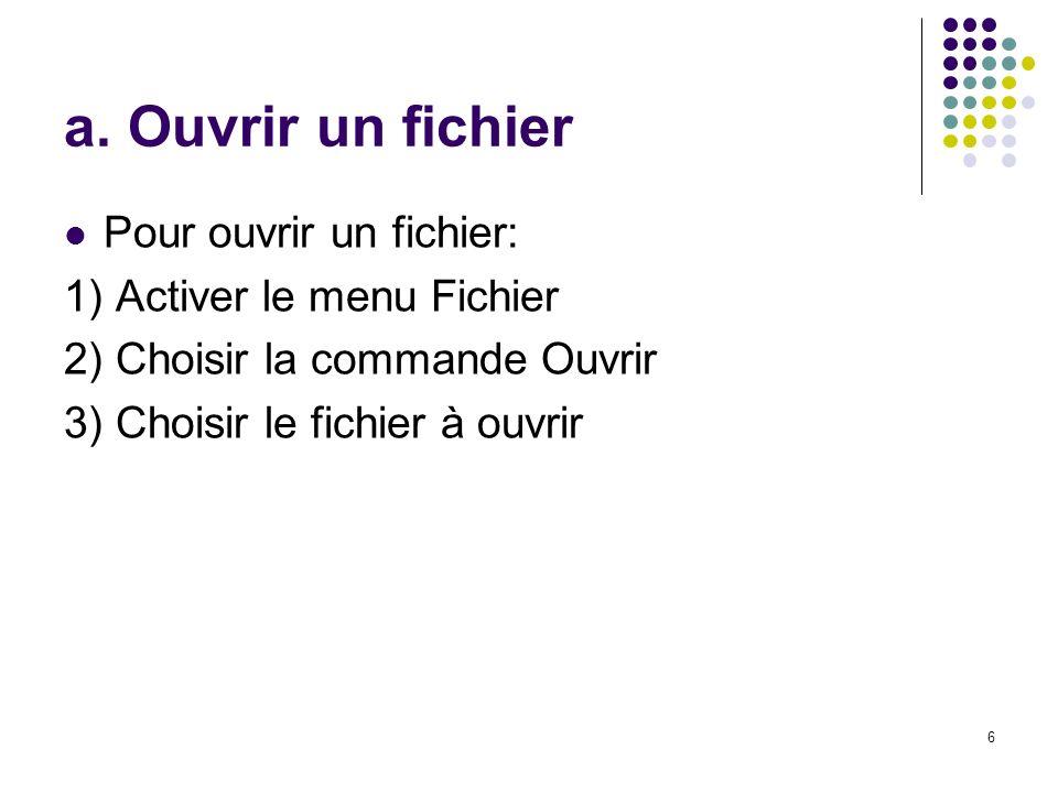 6 a. Ouvrir un fichier Pour ouvrir un fichier: 1) Activer le menu Fichier 2) Choisir la commande Ouvrir 3) Choisir le fichier à ouvrir