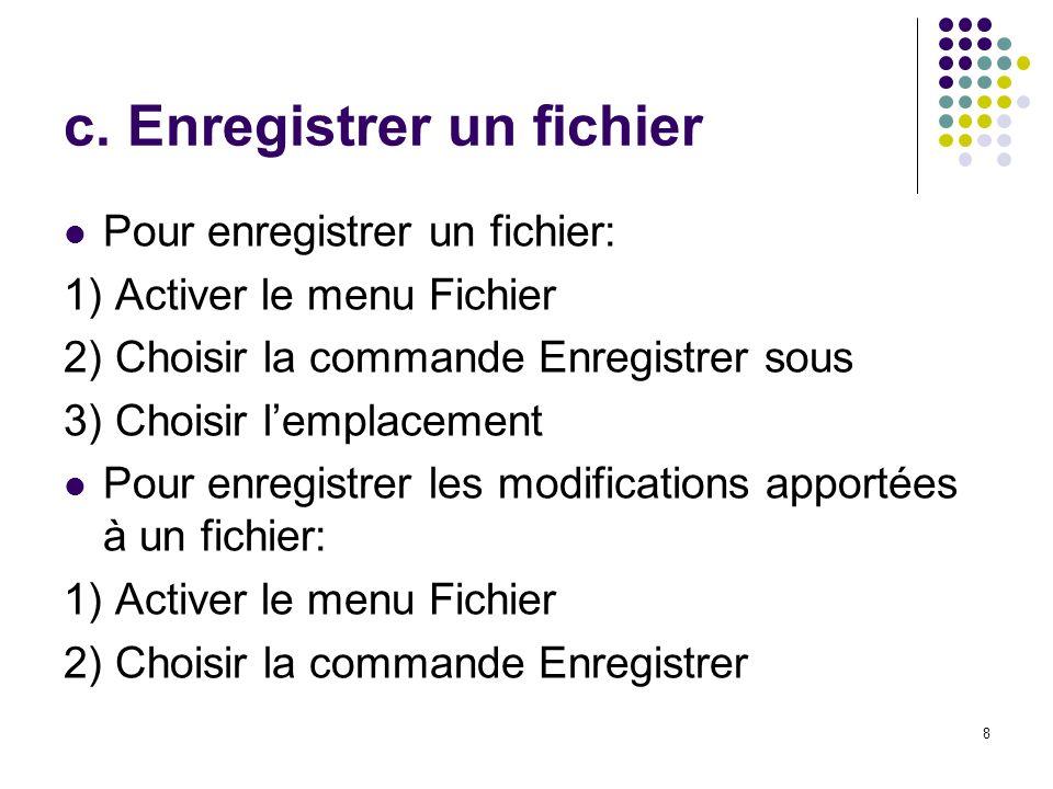 8 c. Enregistrer un fichier Pour enregistrer un fichier: 1) Activer le menu Fichier 2) Choisir la commande Enregistrer sous 3) Choisir lemplacement Po