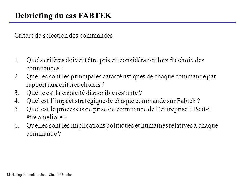 Debriefing du cas FABTEK Marketing Industriel – Jean-Claude Usunier Critère de sélection des commandes 1.Quels critères doivent être pris en considéra