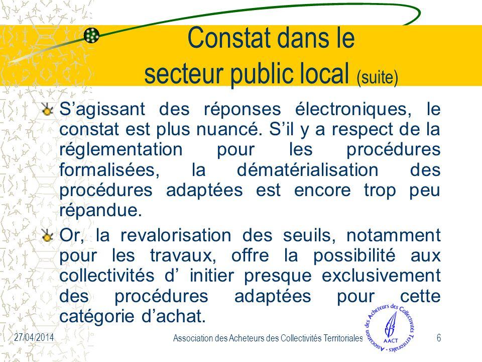27/04/2014 Association des Acheteurs des Collectivités Territoriales6 Constat dans le secteur public local (suite) Sagissant des réponses électroniques, le constat est plus nuancé.