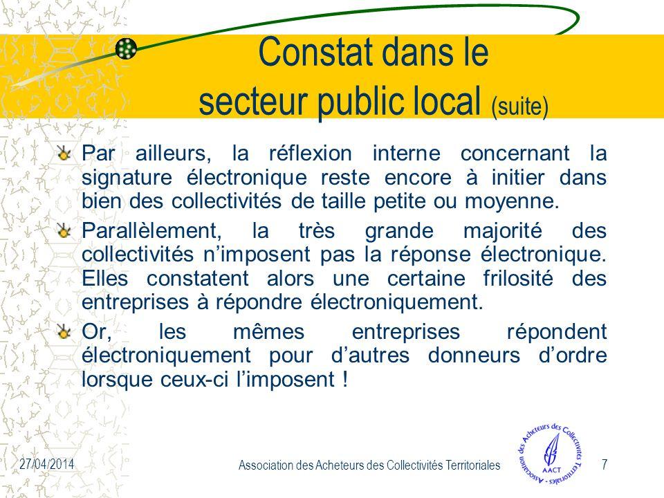 27/04/2014 Association des Acheteurs des Collectivités Territoriales7 Constat dans le secteur public local (suite) Par ailleurs, la réflexion interne concernant la signature électronique reste encore à initier dans bien des collectivités de taille petite ou moyenne.
