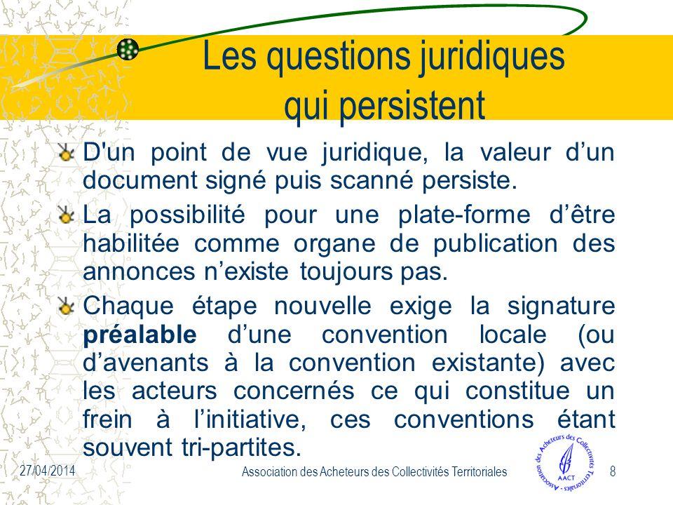 27/04/2014 Association des Acheteurs des Collectivités Territoriales8 Les questions juridiques qui persistent D un point de vue juridique, la valeur dun document signé puis scanné persiste.