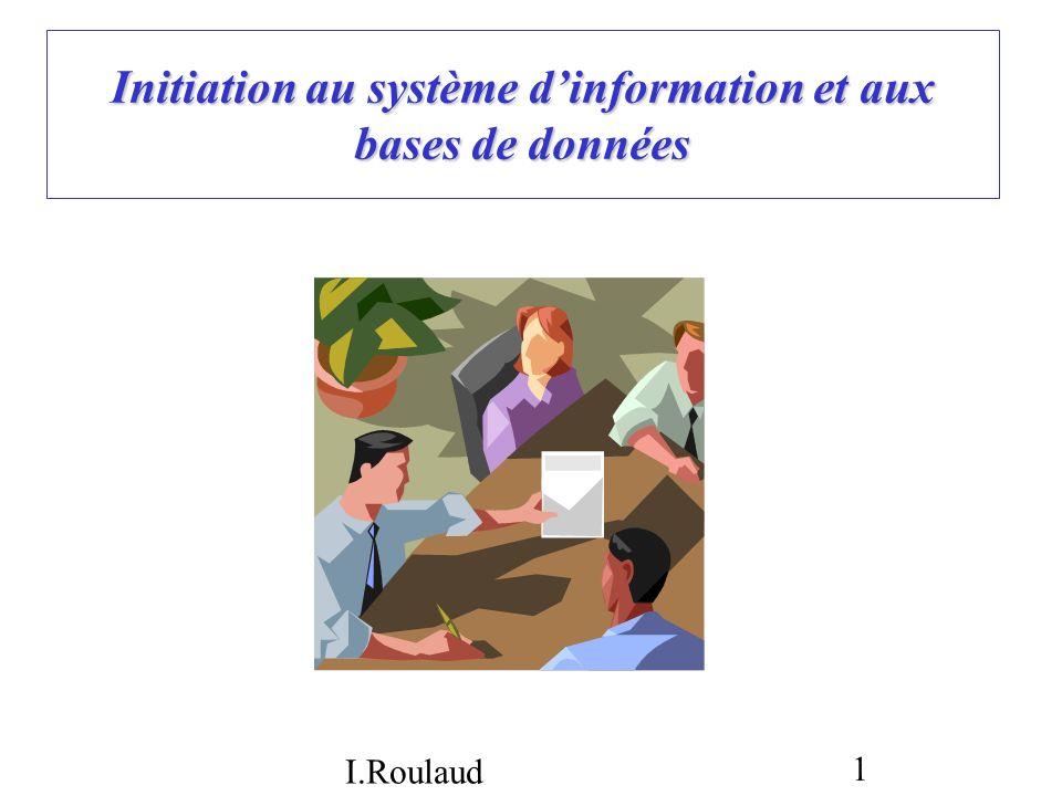 I.Roulaud 1 Initiation au système dinformation et aux bases de données