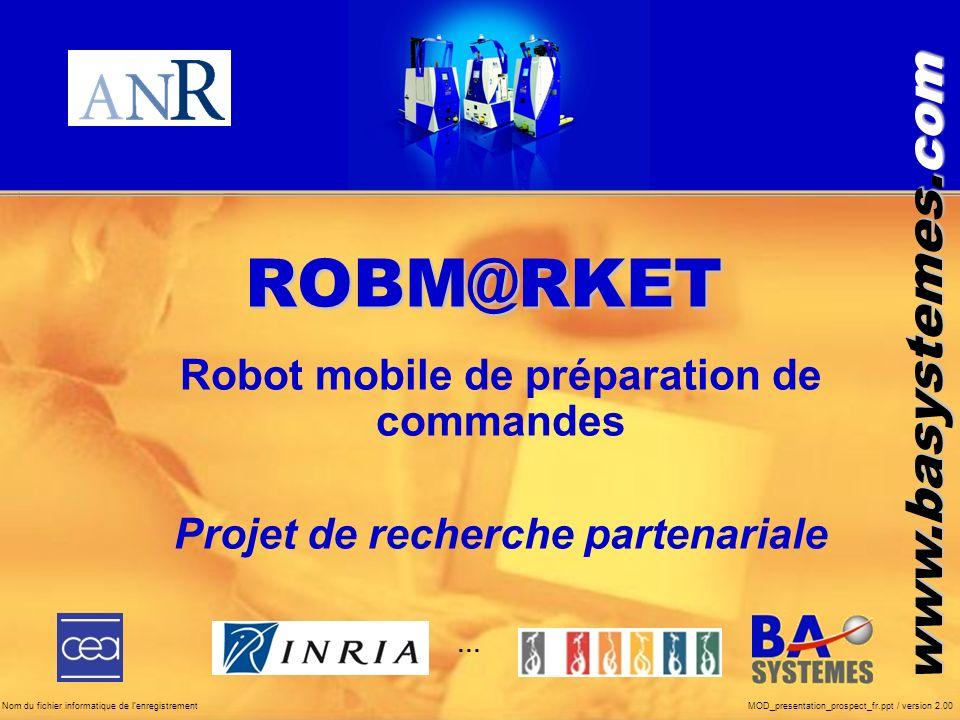 www.basystemes.com ROBM@RKET Robot mobile de préparation de commandes Projet de recherche partenariale … Nom du fichier informatique de lenregistremen