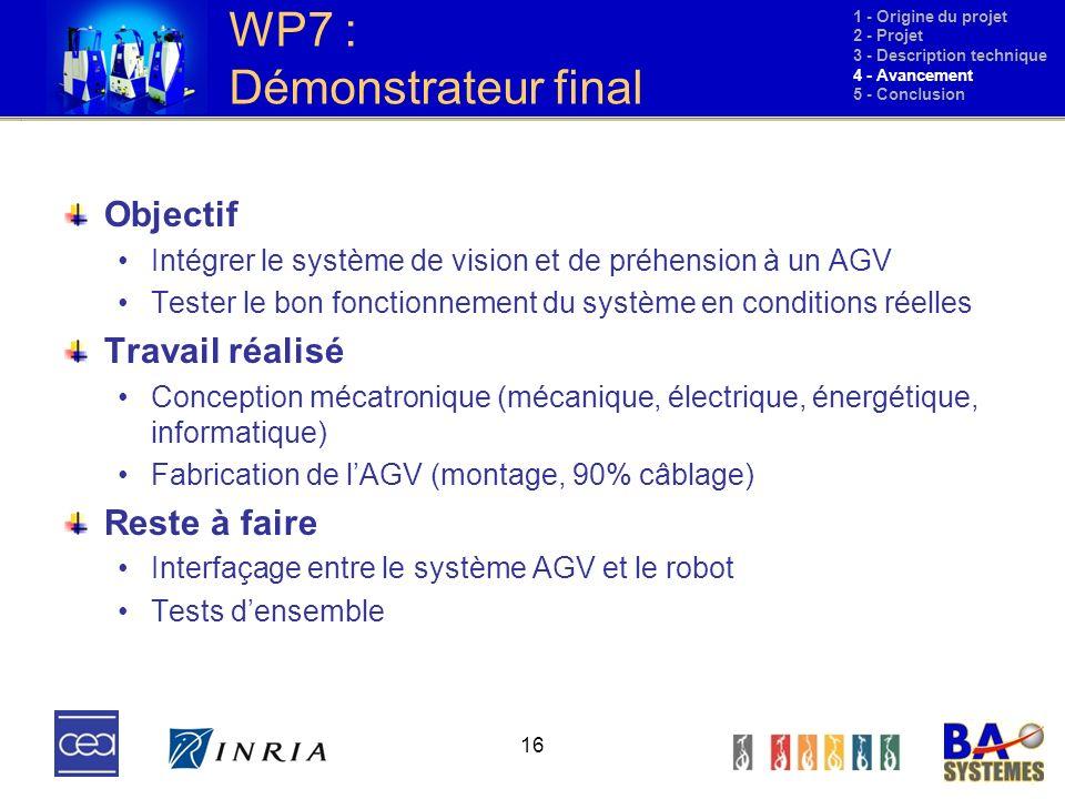 16 WP7 : Démonstrateur final Objectif Intégrer le système de vision et de préhension à un AGV Tester le bon fonctionnement du système en conditions ré