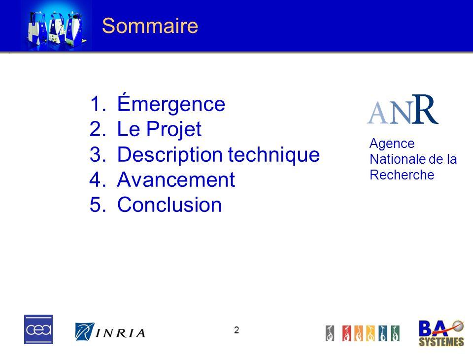 2 1.Émergence 2.Le Projet 3.Description technique 4.Avancement 5.Conclusion Sommaire Agence Nationale de la Recherche