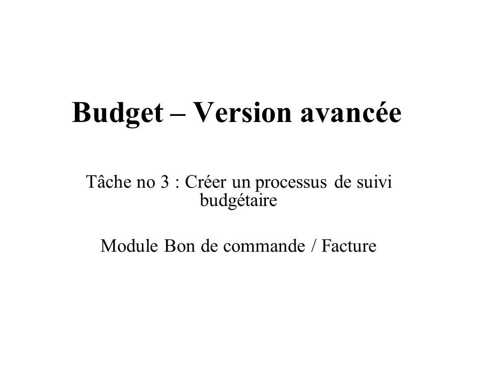 Budget – Version avancée Tâche no 3 : Créer un processus de suivi budgétaire Module Bon de commande / Facture