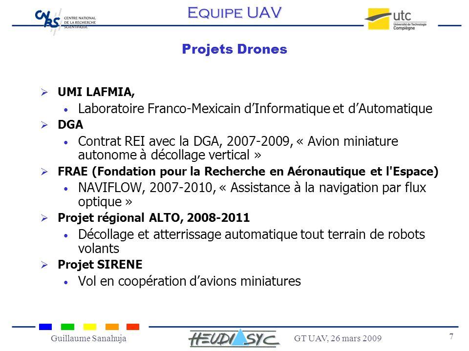 GT UAV, 26 mars 2009 7 Guillaume Sanahuja Projets Drones UMI LAFMIA, Laboratoire Franco-Mexicain dInformatique et dAutomatique DGA Contrat REI avec la