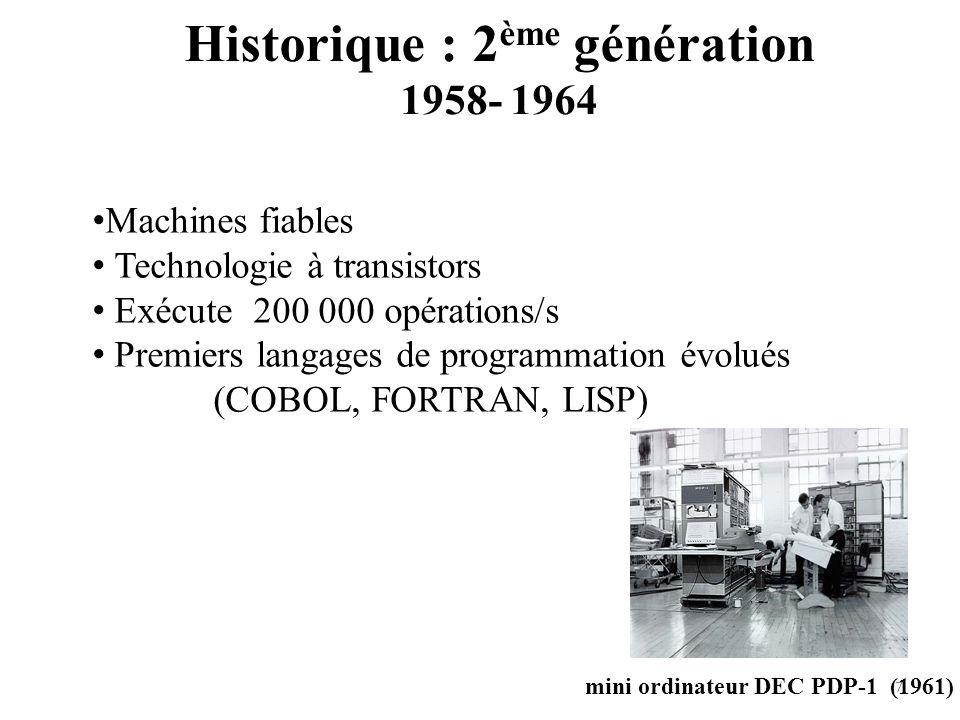 PDP 8E (1965) 4004 de INTEL(1971) Historique : 3 ème génération 1965- 1971 8 Technologie des circuits intégrés Exécute 1 000 000 opération/s Avènement du système dexploitation complexe (UNIX, Pascal, Basic, CISC) 1971 : premier microprocesseur 4004 de INTEL: Toutes les composantes de la CPU sont réunies sur une même puce