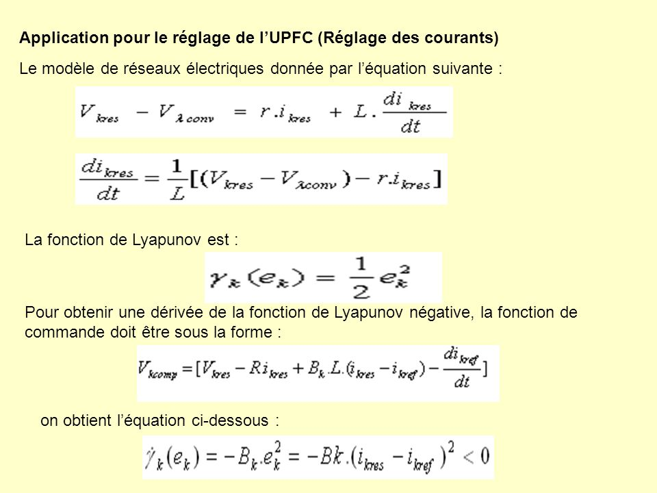Application pour le réglage de lUPFC (Réglage des courants) Le modèle de réseaux électriques donnée par léquation suivante : La fonction de Lyapunov e