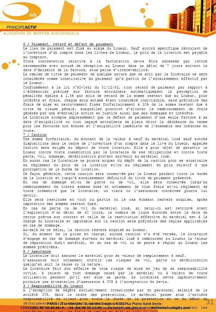 10 / Responsabilité du Locataire Le Locataire en qualité de dépositaire assume lentière responsabilité du matériel lors de sa prise en charge en nos locaux et jusqu à sa restitution.