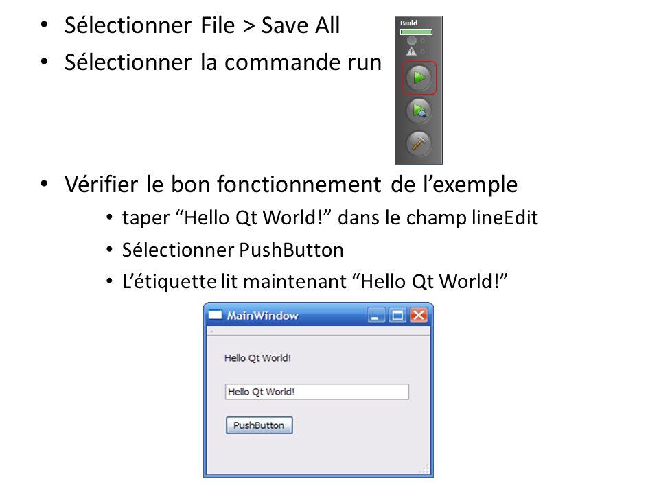 Sélectionner File > Save All Sélectionner la commande run Vérifier le bon fonctionnement de lexemple taper Hello Qt World! dans le champ lineEdit Séle