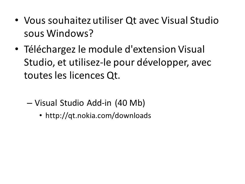 Vous souhaitez utiliser Qt avec Visual Studio sous Windows? Téléchargez le module d'extension Visual Studio, et utilisez-le pour développer, avec tout