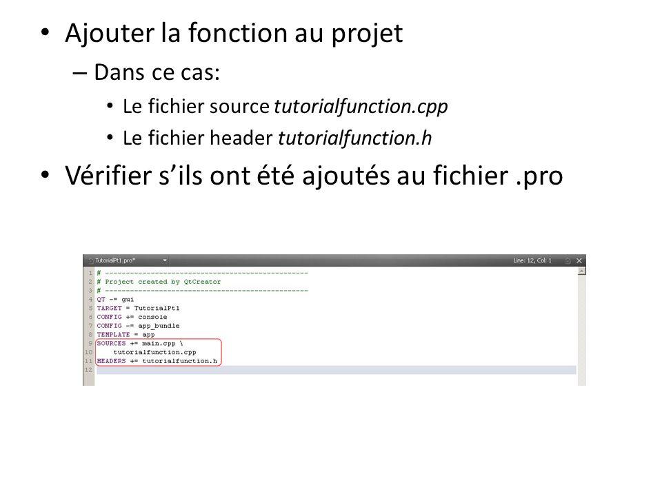 Ajouter la fonction au projet – Dans ce cas: Le fichier source tutorialfunction.cpp Le fichier header tutorialfunction.h Vérifier sils ont été ajoutés
