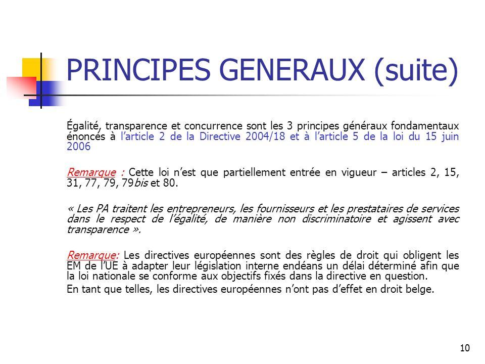 10 PRINCIPES GENERAUX (suite) Égalité, transparence et concurrence sont les 3 principes généraux fondamentaux énoncés à larticle 2 de la Directive 200