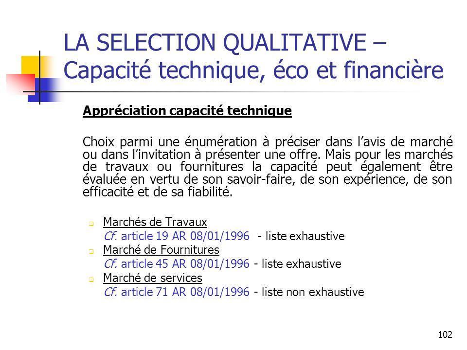 102 LA SELECTION QUALITATIVE – Capacité technique, éco et financière Appréciation capacité technique Choix parmi une énumération à préciser dans lavis de marché ou dans linvitation à présenter une offre.