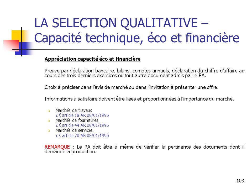 103 LA SELECTION QUALITATIVE – Capacité technique, éco et financière Appréciation capacité éco et financière Preuve par déclaration bancaire, bilans,