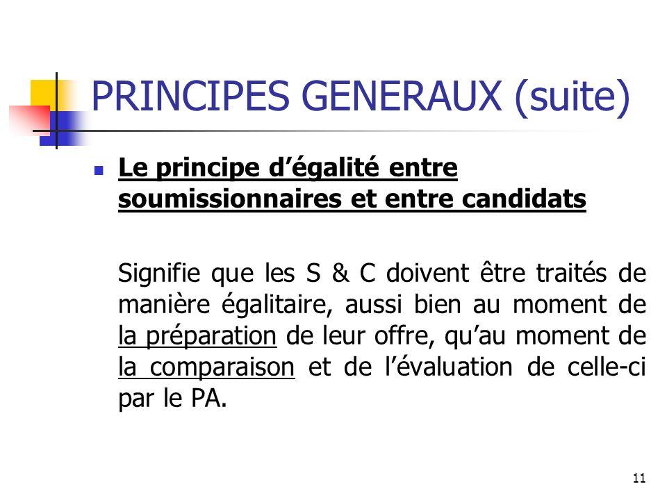 11 PRINCIPES GENERAUX (suite) Le principe dégalité entre soumissionnaires et entre candidats Signifie que les S & C doivent être traités de manière ég