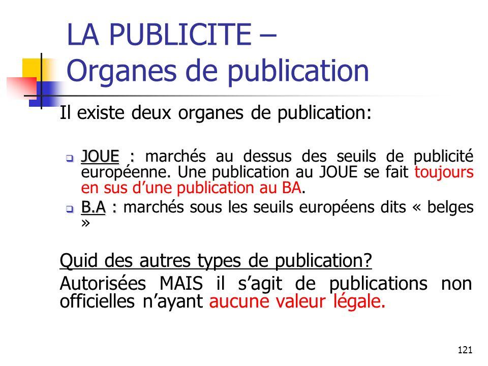 121 LA PUBLICITE – Organes de publication Il existe deux organes de publication: JOUE : JOUE : marchés au dessus des seuils de publicité européenne. U