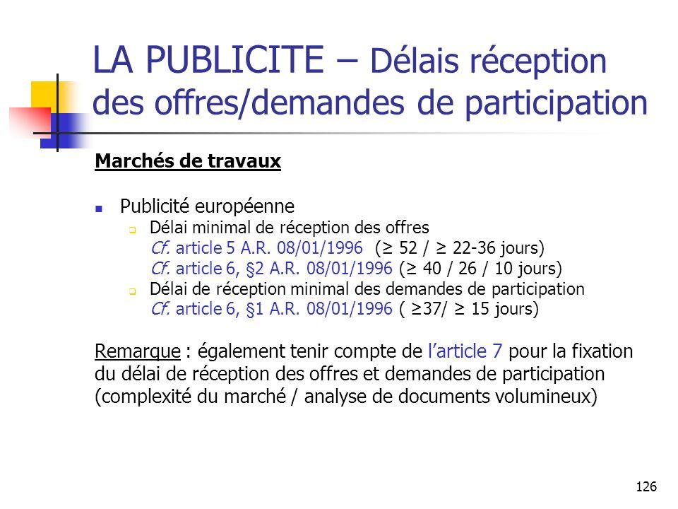 126 LA PUBLICITE – Délais réception des offres/demandes de participation Marchés de travaux Publicité européenne Délai minimal de réception des offres Cf.