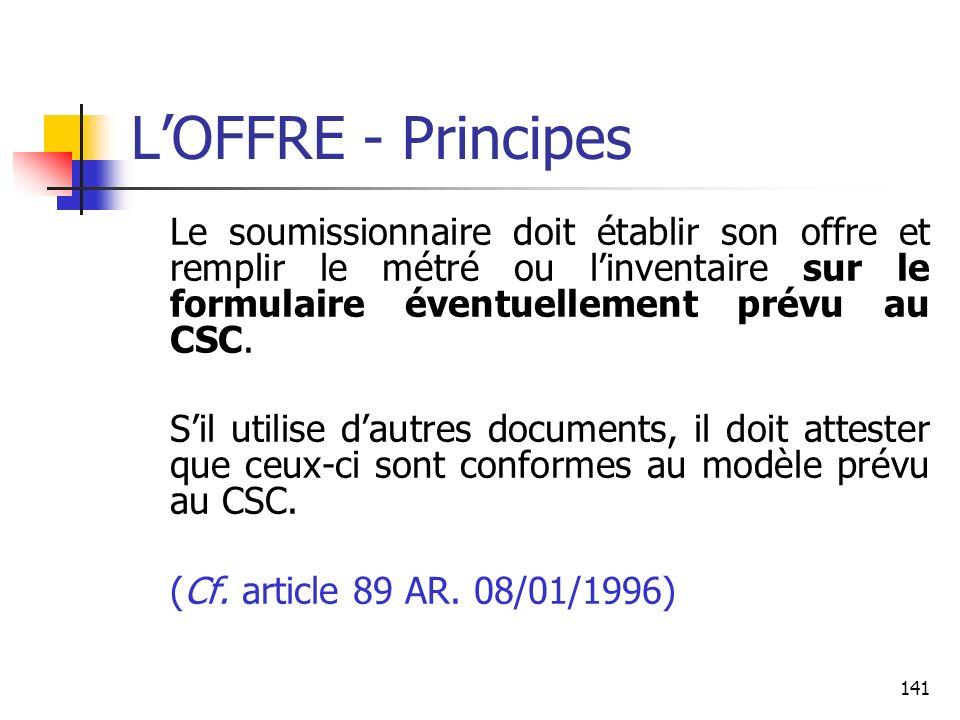 141 LOFFRE - Principes Le soumissionnaire doit établir son offre et remplir le métré ou linventaire sur le formulaire éventuellement prévu au CSC. Sil