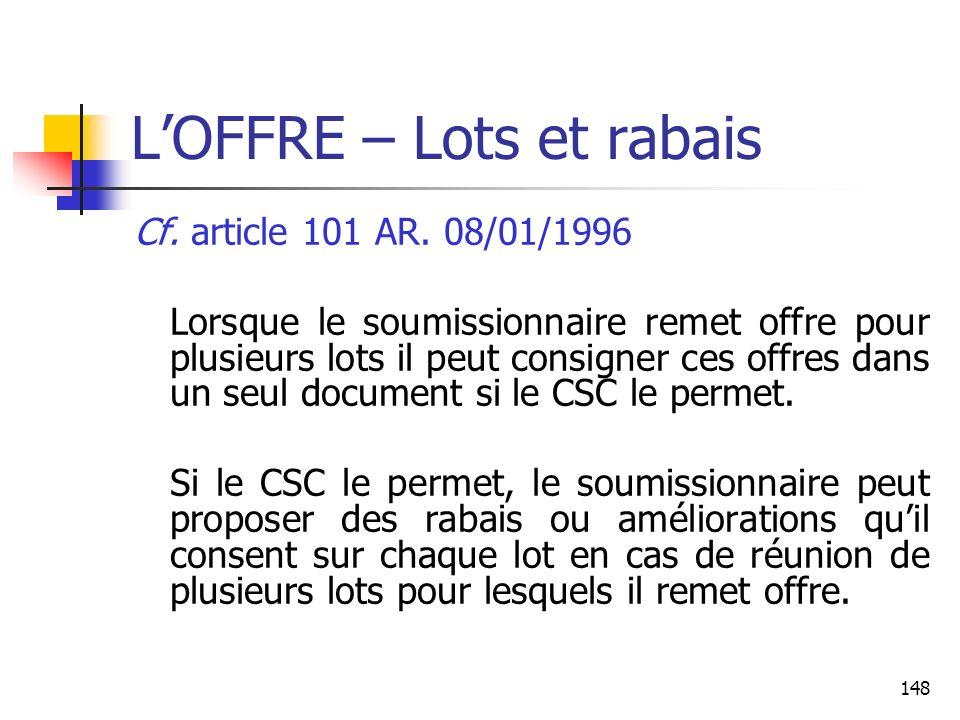 148 LOFFRE – Lots et rabais Cf. article 101 AR. 08/01/1996 Lorsque le soumissionnaire remet offre pour plusieurs lots il peut consigner ces offres dan