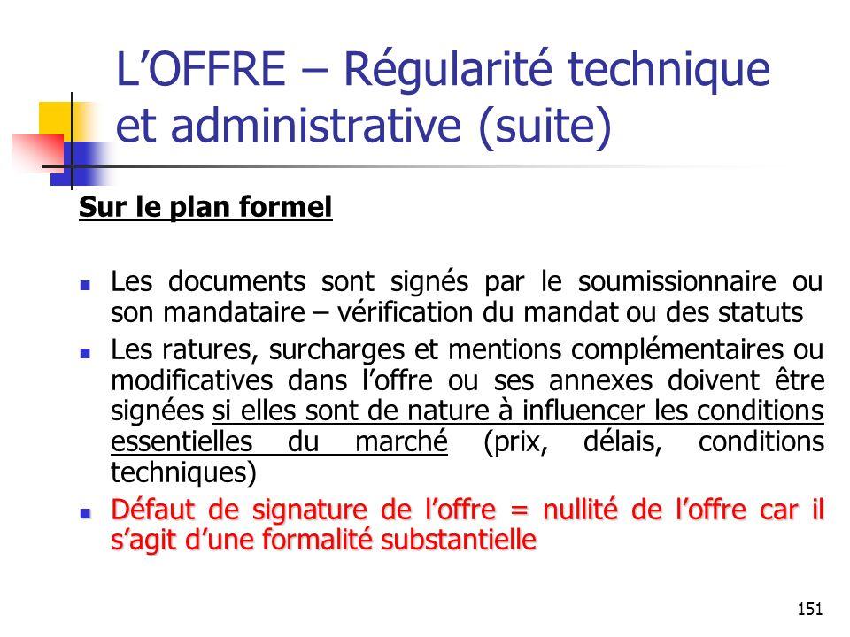 151 LOFFRE – Régularité technique et administrative (suite) Sur le plan formel Les documents sont signés par le soumissionnaire ou son mandataire – vé