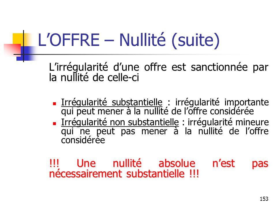 153 LOFFRE – Nullité (suite) Lirrégularité dune offre est sanctionnée par la nullité de celle-ci Irrégularité substantielle : irrégularité importante