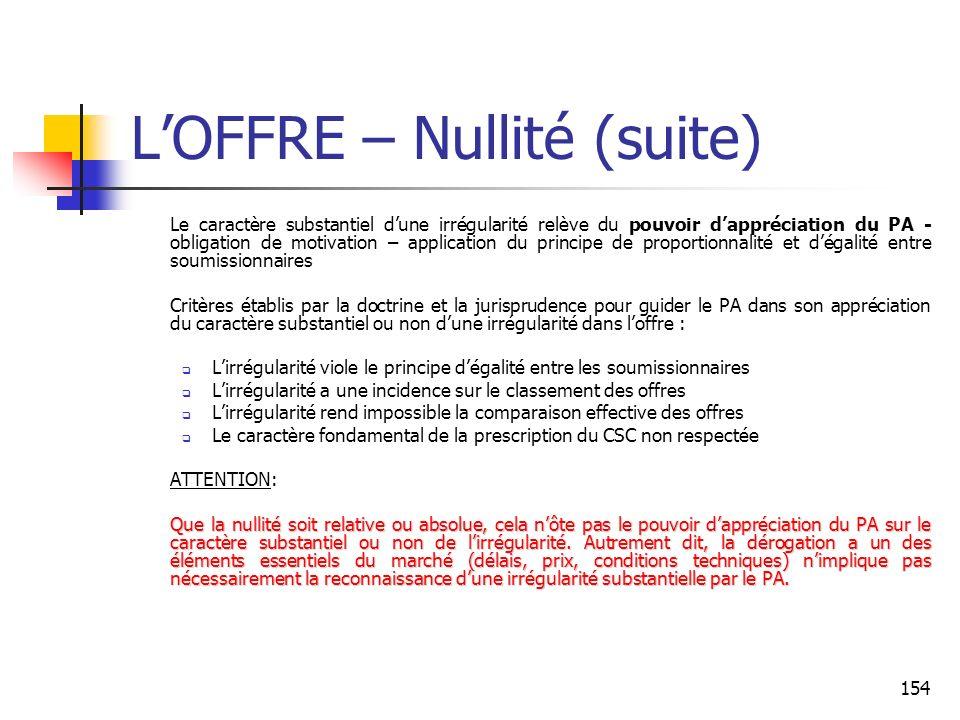 154 LOFFRE – Nullité (suite) Le caractère substantiel dune irrégularité relève du pouvoir dappréciation du PA - obligation de motivation – application
