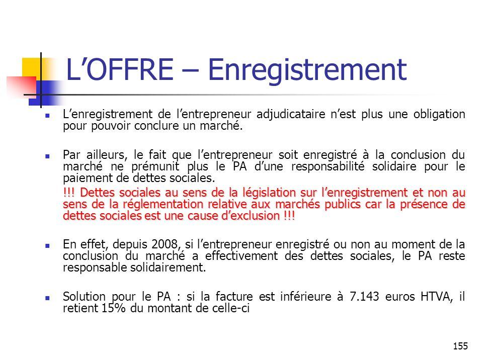 155 LOFFRE – Enregistrement Lenregistrement de lentrepreneur adjudicataire nest plus une obligation pour pouvoir conclure un marché. Par ailleurs, le