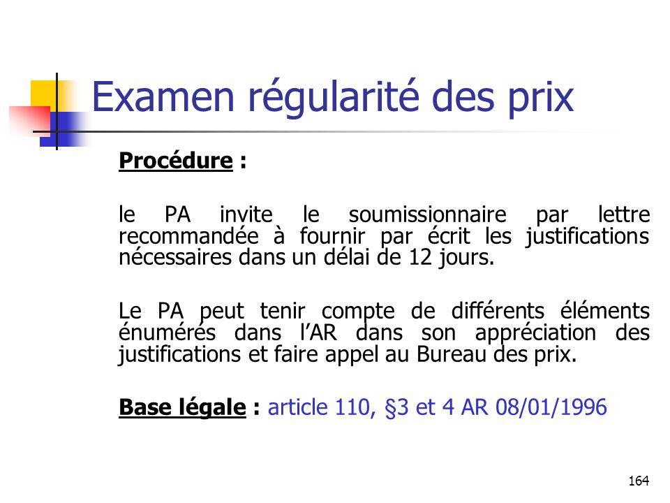 164 Examen régularité des prix Procédure : le PA invite le soumissionnaire par lettre recommandée à fournir par écrit les justifications nécessaires dans un délai de 12 jours.