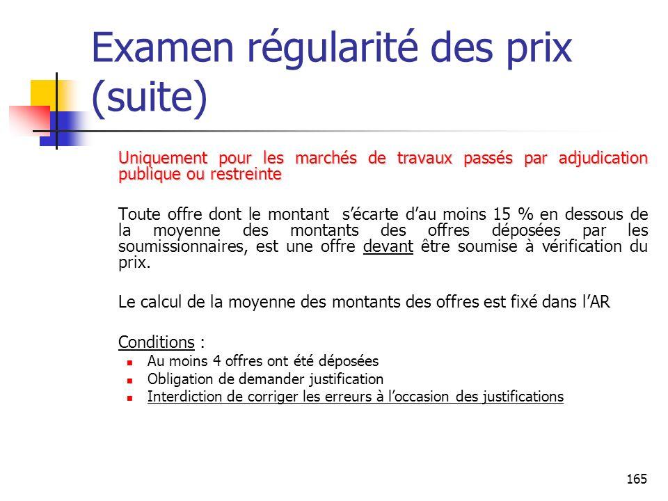 165 Examen régularité des prix (suite) Uniquement pour les marchés de travaux passés par adjudication publique ou restreinte Toute offre dont le monta