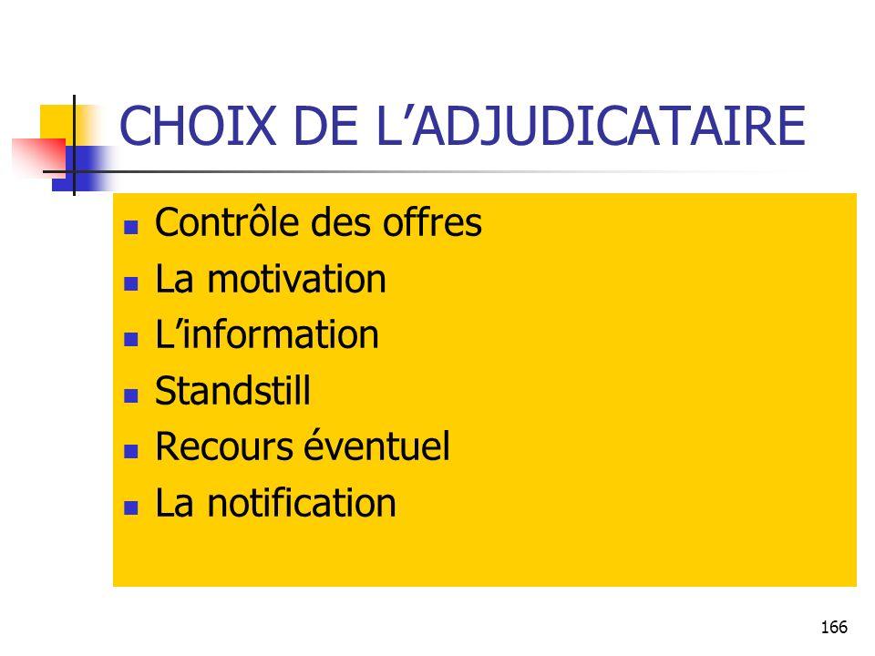 166 CHOIX DE LADJUDICATAIRE Contrôle des offres La motivation Linformation Standstill Recours éventuel La notification