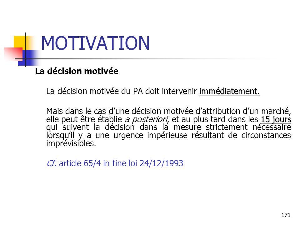 171 MOTIVATION La décision motivée immédiatement. La décision motivée du PA doit intervenir immédiatement. 15 jours Mais dans le cas dune décision mot