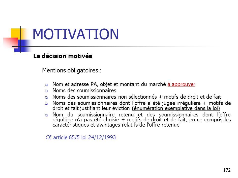 172 MOTIVATION La décision motivée Mentions obligatoires : Nom et adresse PA, objet et montant du marché à approuver Noms des soumissionnaires Noms de