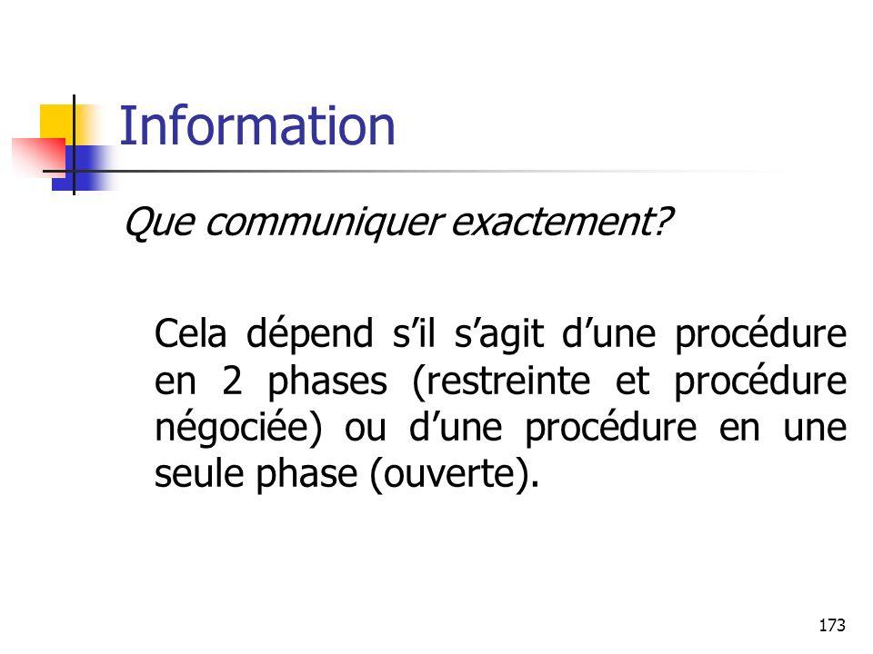 173 Information Que communiquer exactement? Cela dépend sil sagit dune procédure en 2 phases (restreinte et procédure négociée) ou dune procédure en u