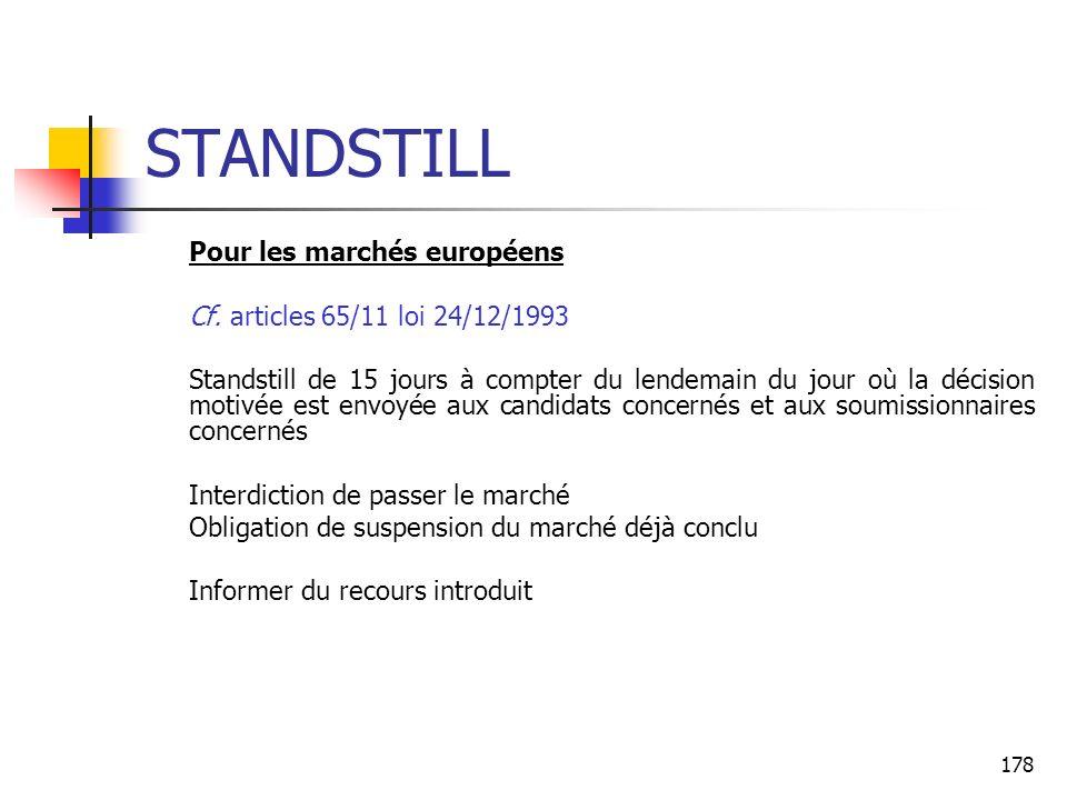 178 STANDSTILL Pour les marchés européens Cf. articles 65/11 loi 24/12/1993 Standstill de 15 jours à compter du lendemain du jour où la décision motiv