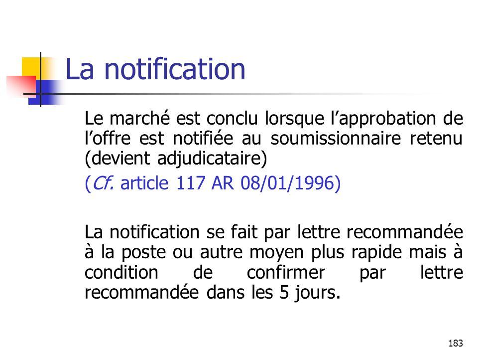 183 La notification Le marché est conclu lorsque lapprobation de loffre est notifiée au soumissionnaire retenu (devient adjudicataire) (Cf. article 11