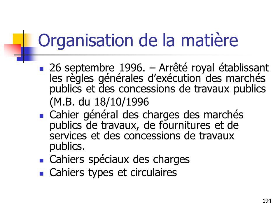 194 Organisation de la matière 26 septembre 1996. – Arrêté royal établissant les règles générales dexécution des marchés publics et des concessions de